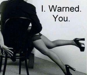I warned you
